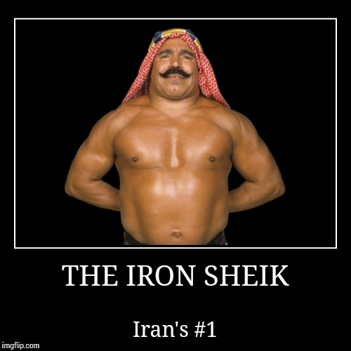 The Iron Sheik | THE IRON SHEIK | Iran's #1 | image tagged in wwe | made w/ Imgflip demotivational maker