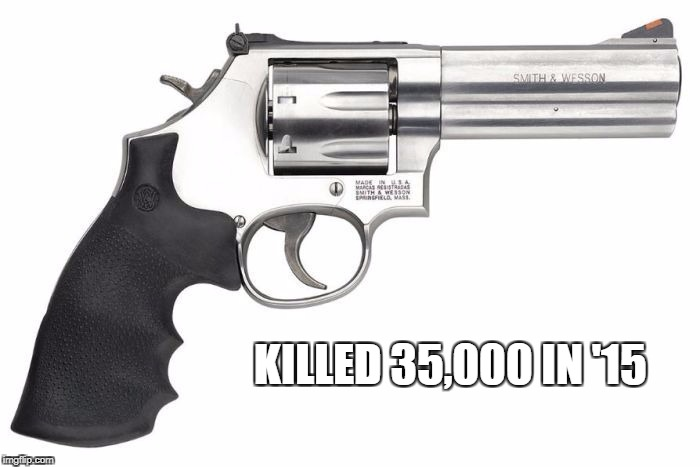 KILLED 35,000 IN '15 | image tagged in gun | made w/ Imgflip meme maker