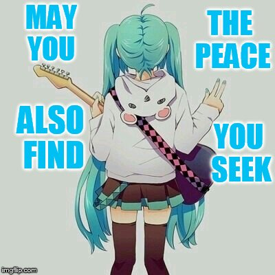 MAY YOU YOU SEEK ALSO FIND THE PEACE | made w/ Imgflip meme maker