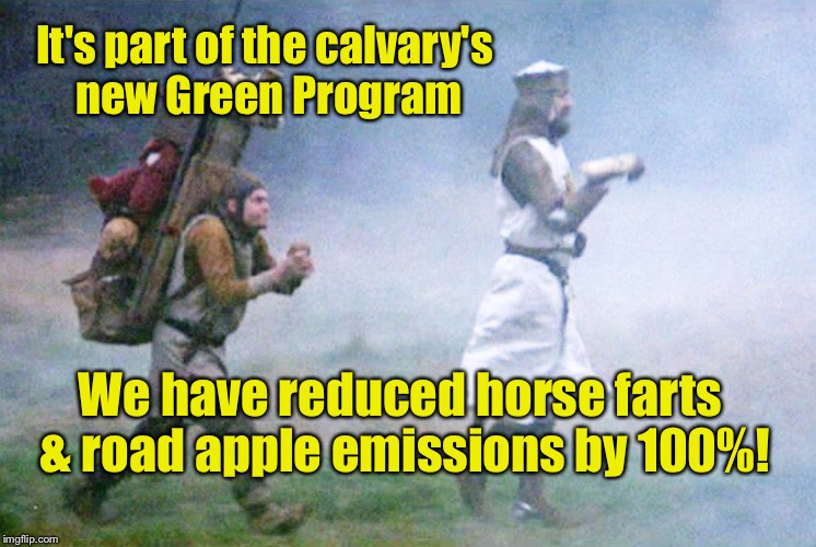 It's part of the calvary's new Green Program We have reduced horse farts & road apple emissions by 100%! | image tagged in antifa,memes,monty python,calvary,horseless,emissions | made w/ Imgflip meme maker