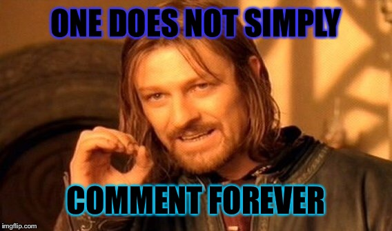One Does Not Simply Meme | ONE DOES NOT SIMPLY COMMENT FOREVER | image tagged in memes,one does not simply | made w/ Imgflip meme maker