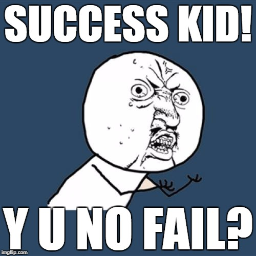 Y U No Meme | SUCCESS KID! Y U NO FAIL? | image tagged in memes,y u no | made w/ Imgflip meme maker