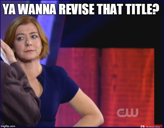 YA WANNA REVISE THAT TITLE? | made w/ Imgflip meme maker