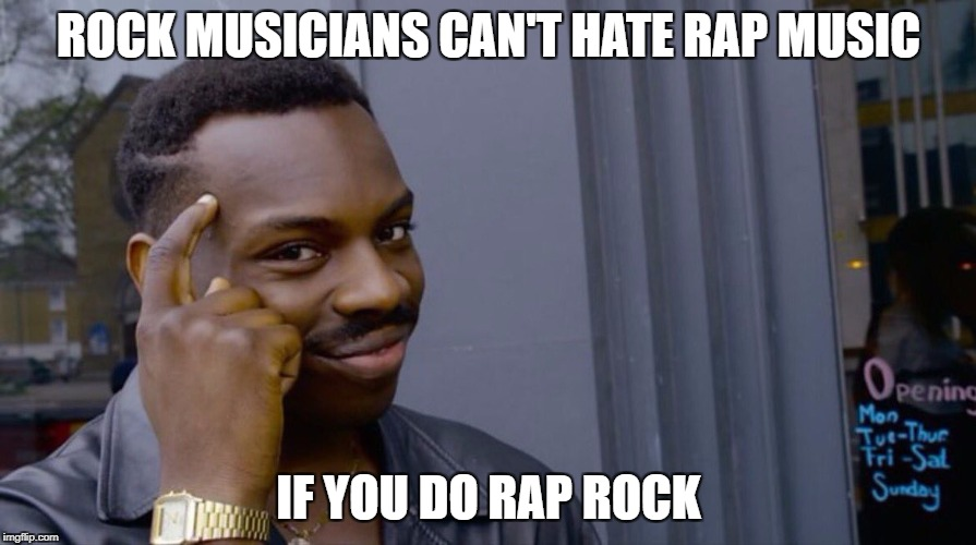 Roll Safe Think About It | ROCK MUSICIANS CAN'T HATE RAP MUSIC IF YOU DO RAP ROCK | image tagged in smart eddie murphy,memes,rock,music,rap,metal | made w/ Imgflip meme maker