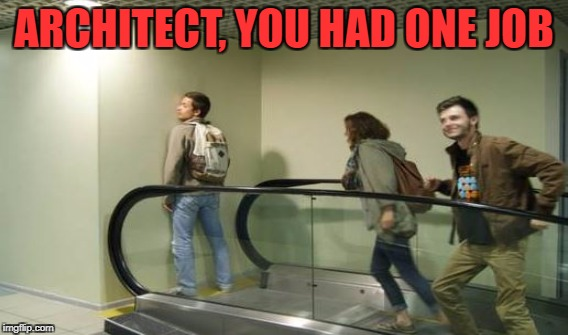 The architect who planned this escalator was wrong on many levels | ARCHITECT, YOU HAD ONE JOB | image tagged in funny,memes,you had one job,fail,architect | made w/ Imgflip meme maker