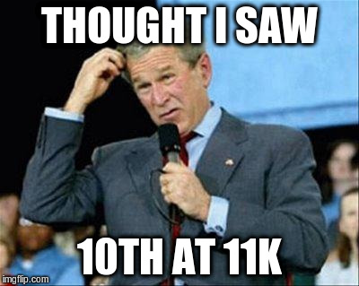THOUGHT I SAW 10TH AT 11K | made w/ Imgflip meme maker