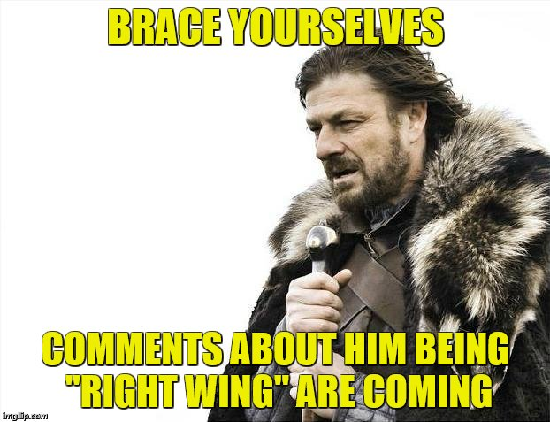 "Brace Yourselves X is Coming Meme | BRACE YOURSELVES COMMENTS ABOUT HIM BEING ""RIGHT WING"" ARE COMING 