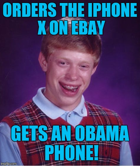 Bad Luck Brian Meme | ORDERS THE IPHONE X ON EBAY GETS AN OBAMA PHONE! | image tagged in memes,bad luck brian | made w/ Imgflip meme maker