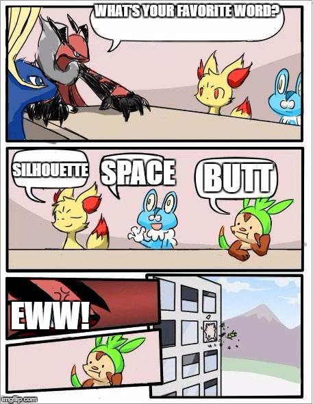 Gross. | WHAT'S YOUR FAVORITE WORD? EWW! SILHOUETTE SPACE BUTT | image tagged in pokemon board meeting | made w/ Imgflip meme maker