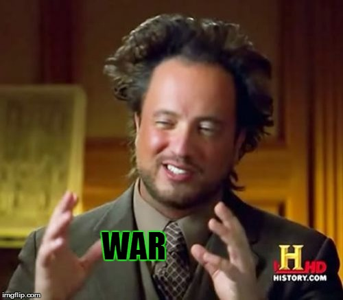Ancient Aliens Meme | WAR | image tagged in memes,ancient aliens | made w/ Imgflip meme maker