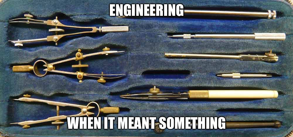 ENGINEERING WHEN IT MEANT SOMETHING | image tagged in the most interesting man in the world,leonardo dicaprio cheers,engineering | made w/ Imgflip meme maker