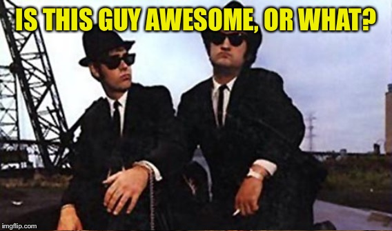 IS THIS GUY AWESOME, OR WHAT? | made w/ Imgflip meme maker