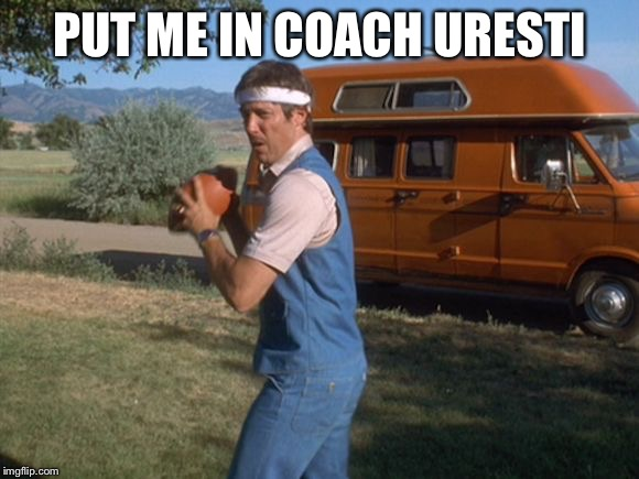 PUT ME IN COACH URESTI | image tagged in uncle rico | made w/ Imgflip meme maker