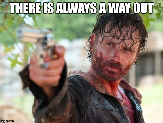 The Walking Dead Gun | THERE IS ALWAYS A WAY OUT | image tagged in the walking dead gun | made w/ Imgflip meme maker