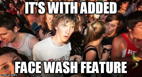 IT'S WITH ADDED FACE WASH FEATURE | made w/ Imgflip meme maker