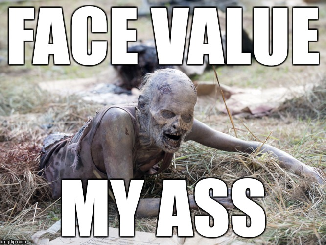 The Walking Dead Crawling Zombie | FACE VALUE MY ASS | image tagged in the walking dead crawling zombie | made w/ Imgflip meme maker