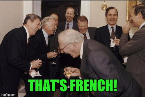 Laughing Men In Suits Meme | THAT'S FRENCH! | image tagged in memes,laughing men in suits | made w/ Imgflip meme maker