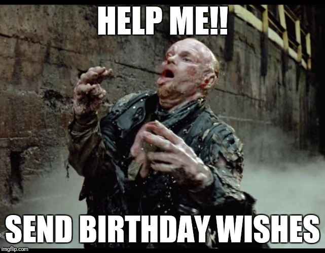 Help me | HELP ME!! SEND BIRTHDAY WISHES | image tagged in help me,happy birthday,robocop | made w/ Imgflip meme maker
