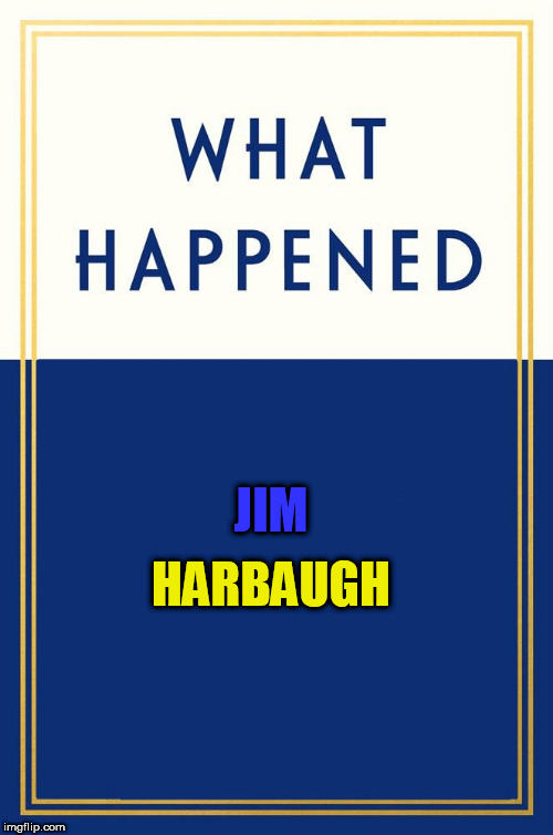 #SPARTANNATION | JIM HARBAUGH | image tagged in what happened blank | made w/ Imgflip meme maker