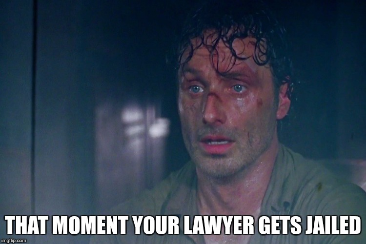 THAT MOMENT YOUR LAWYER GETS JAILED | made w/ Imgflip meme maker