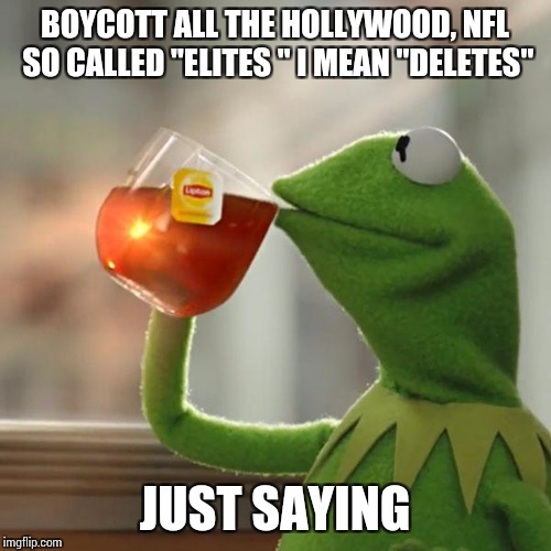 "But Thats None Of My Business Meme | BOYCOTT ALL THE HOLLYWOOD, NFL SO CALLED ""ELITES "" I MEAN ""DELETES"" JUST SAYING 