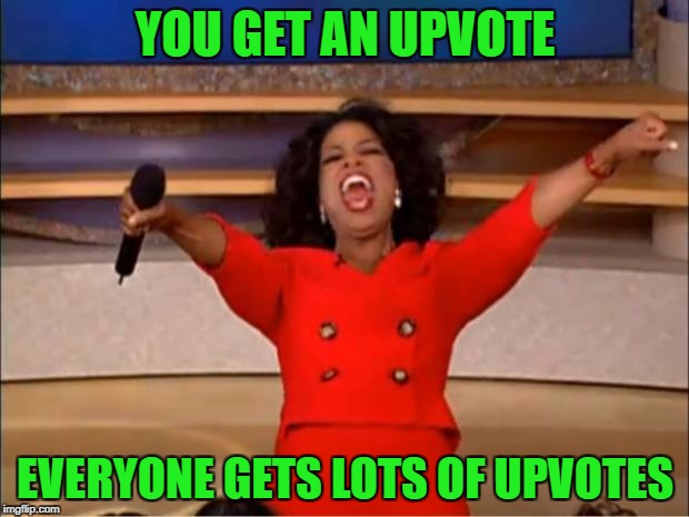 Oprah You Get A Meme | YOU GET AN UPVOTE EVERYONE GETS LOTS OF UPVOTES | image tagged in memes,oprah you get a | made w/ Imgflip meme maker