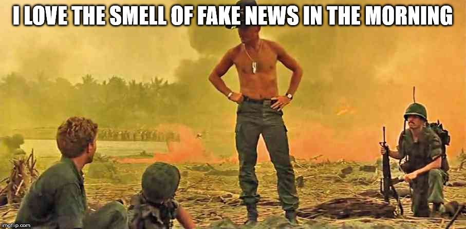 Fake News | I LOVE THE SMELL OF FAKE NEWS IN THE MORNING | image tagged in headlines | made w/ Imgflip meme maker