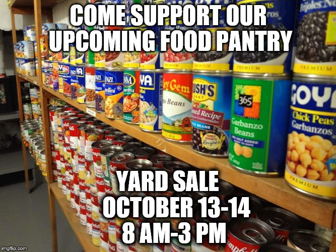 COME SUPPORT OUR UPCOMING FOOD PANTRY; YARD SALE    OCTOBER 13-14   8 AM-3 PM | image tagged in pantry | made w/ Imgflip meme maker