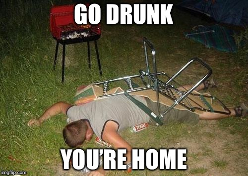 Drunk guy | GO DRUNK YOU'RE HOME | image tagged in drunk guy | made w/ Imgflip meme maker
