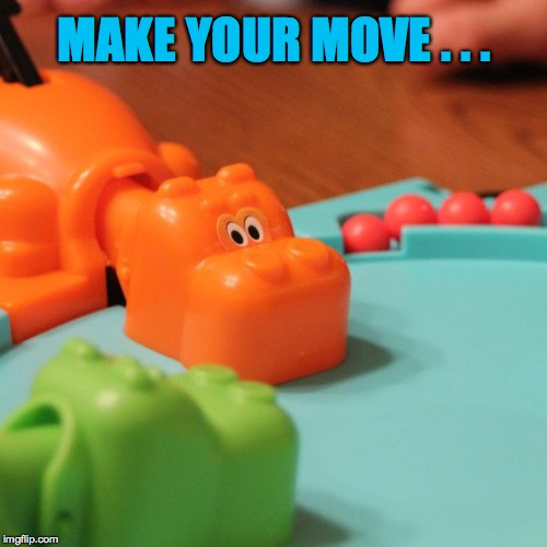 MAKE YOUR MOVE . . . | made w/ Imgflip meme maker