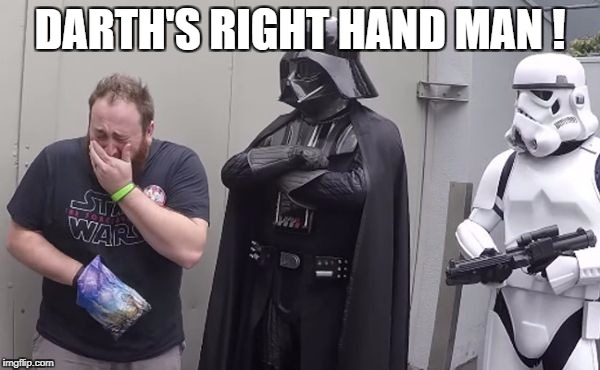 DARTH'S RIGHT HAND MAN ! | image tagged in star wars,darth vader,stormtrooper | made w/ Imgflip meme maker