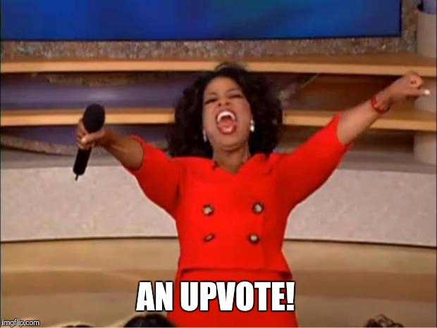 Oprah You Get A Meme | AN UPVOTE! | image tagged in memes,oprah you get a | made w/ Imgflip meme maker