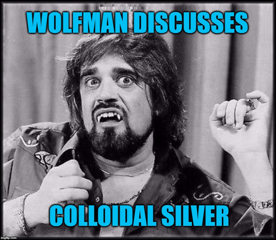 He's not a fan... | WOLFMAN DISCUSSES COLLOIDAL SILVER | image tagged in wolfman,wolfman jack,silver,halloween,werewolves of london | made w/ Imgflip meme maker