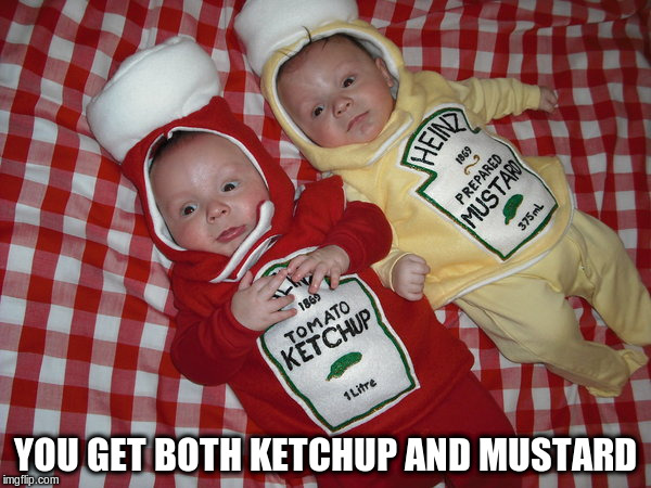 YOU GET BOTH KETCHUP AND MUSTARD | made w/ Imgflip meme maker