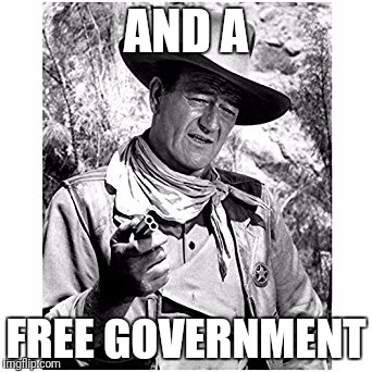 AND A FREE GOVERNMENT | made w/ Imgflip meme maker