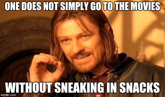 One Does Not Simply Meme | ONE DOES NOT SIMPLY GO TO THE MOVIES WITHOUT SNEAKING IN SNACKS | image tagged in memes,one does not simply | made w/ Imgflip meme maker