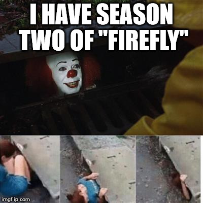 "IT Sewer / Clown  | I HAVE SEASON TWO OF ""FIREFLY"" 