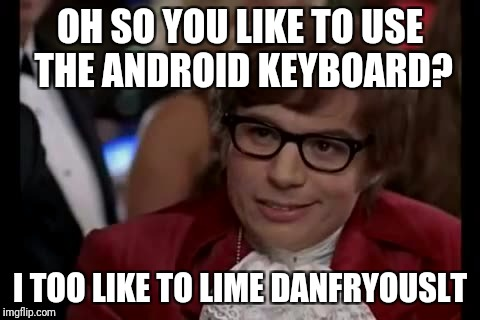 I Too Like To Live Dangerously Meme | OH SO YOU LIKE TO USE THE ANDROID KEYBOARD? I TOO LIKE TO LIME DANFRYOUSLT | image tagged in memes,i too like to live dangerously | made w/ Imgflip meme maker