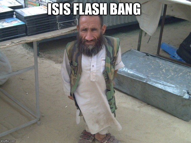 ISIS FLASH BANG | image tagged in isis,terrorist | made w/ Imgflip meme maker