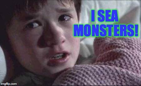 I SEA MONSTERS! | made w/ Imgflip meme maker