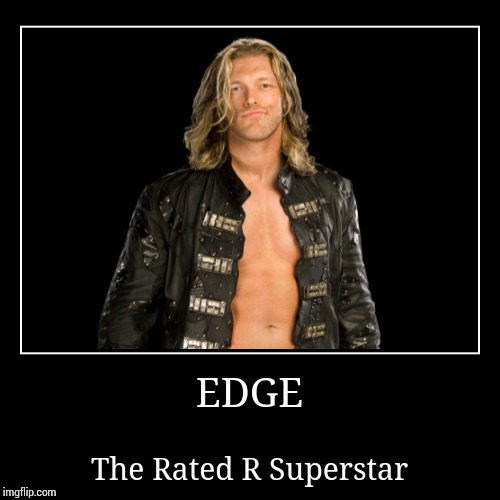Edge | EDGE | The Rated R Superstar | image tagged in wwe | made w/ Imgflip demotivational maker