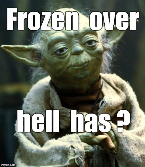 Star Wars Yoda Meme | Frozen  over hell  has ? | image tagged in memes,star wars yoda | made w/ Imgflip meme maker