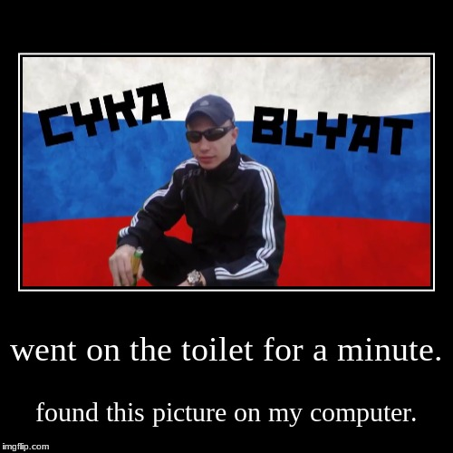went on the toilet for a minute. | found this picture on my computer. | image tagged in funny,demotivationals | made w/ Imgflip demotivational maker