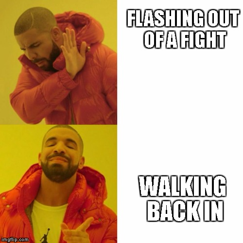Drake Blank | FLASHING OUT OF A FIGHT WALKING BACK IN | image tagged in drake blank | made w/ Imgflip meme maker