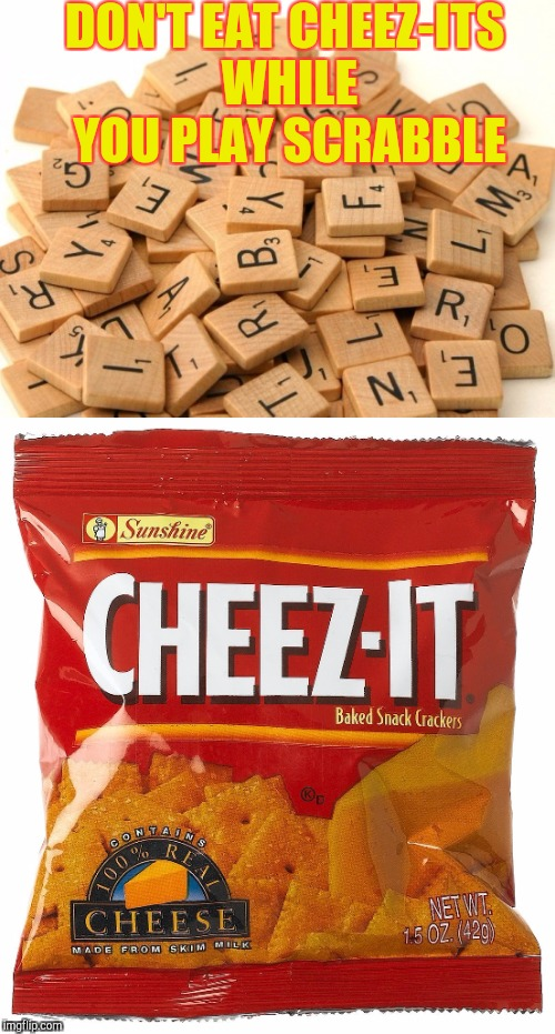 DON'T EAT CHEEZ-ITS WHILE YOU PLAY SCRABBLE | made w/ Imgflip meme maker