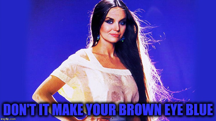 DON'T IT MAKE YOUR BROWN EYE BLUE | made w/ Imgflip meme maker