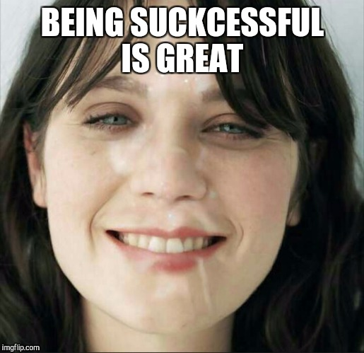BEING SUCKCESSFUL IS GREAT | made w/ Imgflip meme maker