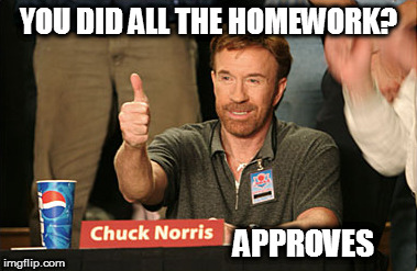 Chuck Norris Approves Meme | YOU DID ALL THE HOMEWORK? APPROVES | image tagged in memes,chuck norris approves,chuck norris | made w/ Imgflip meme maker