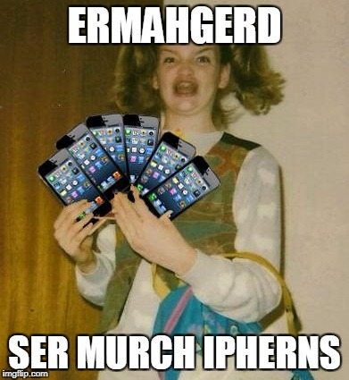 Ermahgerd IPHERN 3GM | ERMAHGERD SER MURCH IPHERNS | image tagged in memes,ermahgerd iphern 3gm | made w/ Imgflip meme maker