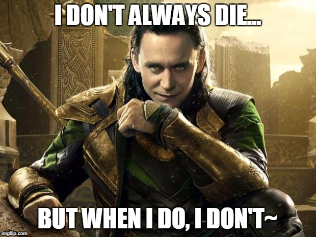 I don't always die...~ | I DON'T ALWAYS DIE... BUT WHEN I DO, I DON'T~ | image tagged in loki i approve | made w/ Imgflip meme maker